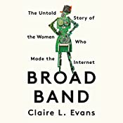 Broad Band: The Untold Story of the Women Who Made the Internet | [Claire L. Evans]