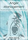 Anger Management: The Ultimate Guide To Take Control Of Your Anger (Happiness, Overcome Anger, Management, Depression, Anxiety)