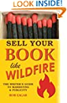 Sell Your Book Like Wildfire: The Wri...