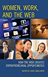 img - for Women, Work, and the Web: How the Web Creates Entrepreneurial Opportunities book / textbook / text book