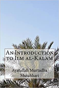 An Introduction to Ilm al-Kalam: Ayatullah Murtadha