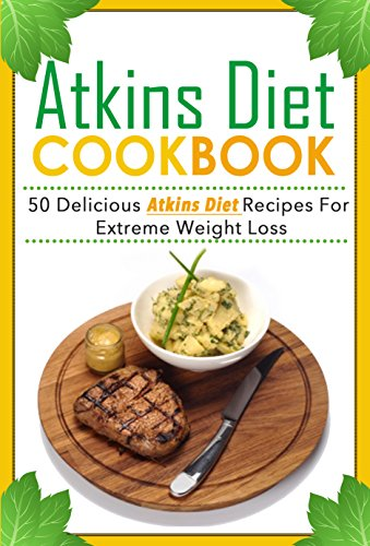 Atkins Diet Plan Cookbook - 50 Delicious Atkins Diet Recipes For Extreme Weight Loss (atkins diet plan, atkins cookbook, atkins recipes 2) by Ralph Martonfalvy