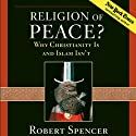 Religion of Peace?: Why Christianity Is and Islam Isn't (       UNABRIDGED) by Robert Spencer Narrated by Charles H. Glaize, Jr.