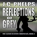 Reflections of Grey: Book Three of the Alexis Stanton Chronicles (       UNABRIDGED) by J. C. Phelps Narrated by Jessica Geffen