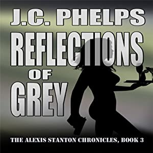 Reflections of Grey: Book Three of the Alexis Stanton Chronicles | [J. C. Phelps]