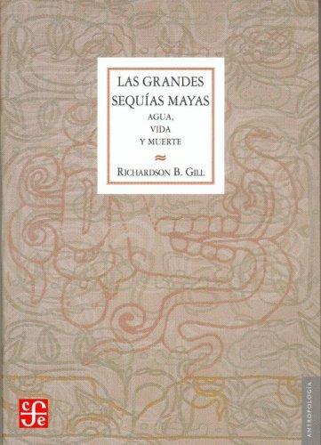 Las grandes sequías mayas. Agua, vida y muerte (Antropologia) (Spanish Edition)