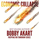 Economic Collapse: Prepping for Tomorrow Series | Bobby Akart
