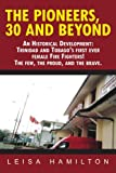 The Pioneers, 30 and Beyond: An Historical Development: Trinidad and Tobago's first ever female Fire Fighters! The few, the proud, and the brave. (1425982719) by Hamilton, Leisa