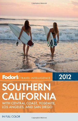 Fodor's Southern California 2012: with Central Coast, Yosemite, Los Angeles, and San Diego (Full-color Travel Guide)