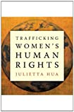 "Julietta Hua, ""Trafficking Women's Human Rights"" (University of Minnesota Press, 2011)"