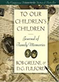 To Our Children's Children Journal of Family Memories