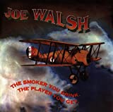 Joe Walsh Smoker you drink, the player you get
