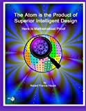 The Atom is the Product of Superior Intelligent Design: Heres Mathematical Proof
