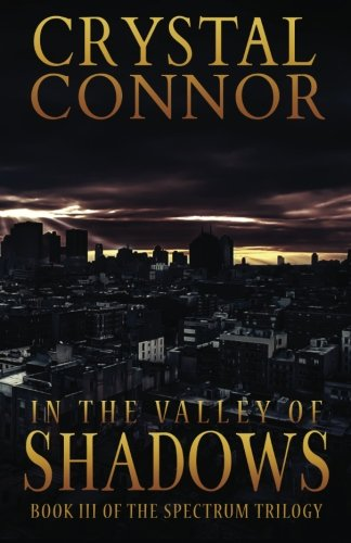In The Valley of Shadows: The Spectrum Trilogy Book 3: Volume 3
