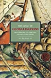 The Clash of Globalizations: Neo-Liberalism, the Third Way and Anti-globalization (Historical Materialism Book Series)