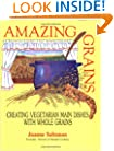 Amazing Grains: Creating Vegetarian Main Dishes with Whole Grains