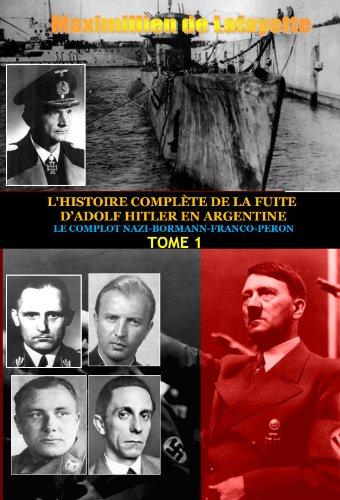 Maximillien de Lafayette - Tome 1.L'HISTOIRE COMPLÈTE DE LA FUITE D'ADOLF HITLER EN ARGENTINE (LE COMPLOT NAZI-BORMANN-FRANCO-PERON)