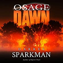 Osage Dawn | Livre audio Auteur(s) : Darrel Sparkman Narrateur(s) : Philip Benoit