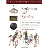 Settlement and Sacrifice: Later Prehistoric People of Scotland (Historic Scotland)by Richard Hingley