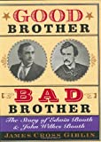 Good Brother, Bad Brother: The Story of Edwin Booth and John Wilkes Booth (0618096426) by Giblin, James Cross