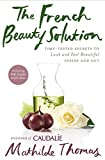 img - for The French Beauty Solution: Time-Tested Secrets to Look and Feel Beautiful Inside and Out book / textbook / text book