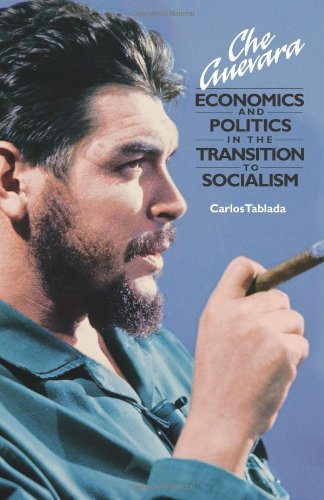 Che Guevara: Economics and Politics in the Transition to Socialism