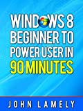 Windows 8: Beginner To Power User in 90 Minutes