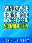 Windows 8: Beginner To Power User in...