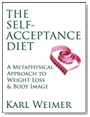 The Self-Acceptance Diet: A Metaphysical Approach to Weight Loss and Body Image