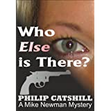 Who Else is There? (Mike Newman Mysteries Book 2)by Philip Catshill