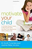 Motivate Your Child: A Christian Parents Guide to Raising Kids Who Do What They Need to Do Without Being Told