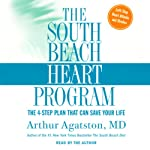 The South Beach Heart Program: The Four-Step Plan That Can Save Your Life | Arthur Agatston