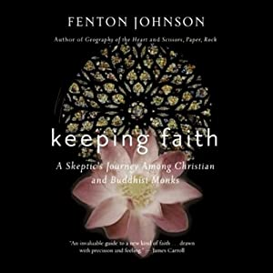 Keeping Faith: A Skeptic's Journey Among Christian and Buddhist Monks | [Fenton Johnson]