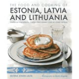The Food and Cooking of Estonia, Latvia and Lithuania: Traditions, Ingredients, Tastes and Techniques in 60 Classic Recipesby Silvena Johen