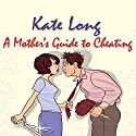 A Mother's Guide to Cheating Audiobook by Kate Long Narrated by Clare Corbett
