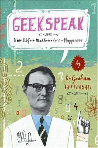 Geekspeak: A Guide to Answering the Unanswerable, Making Sense of the Insensible, and Solving the Unsolvable, Graham Tattersall