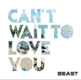 CAN'T WAIT TO LOVE YOU-BEAST