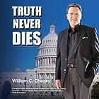 Truth Never Dies: The Bill Chasey Story (       ungekürzt) von William C. Chasey Gesprochen von: Roy Wells