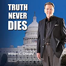Truth Never Dies: The Bill Chasey Story (       UNABRIDGED) by William C. Chasey Narrated by Roy Wells