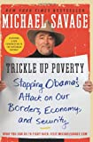 Trickle Up Poverty: Stopping Obama's Attack on Our Borders, Economy, and Security (0062010980) by Savage, Michael