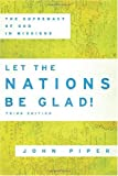 Let the Nations Be Glad!: The Supremacy of God in Missions (0801036410) by Piper, John