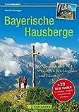 Wanderführer Bayerische Hausberge: 100 Genusstouren zwischen Berchtesgaden und Füssen mit Hüttentouren und Klassikern wie Watzmann und Zugspitze oder zur Ellmauer Halt (Erlebnis Bergsteigen)