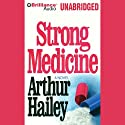 Strong Medicine (       UNABRIDGED) by Arthur Hailey Narrated by Arthur Brown, Norma Brink, Paul Drehr, Jim Cleary, Tim Burr