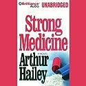 Strong Medicine Hörbuch von Arthur Hailey Gesprochen von: Arthur Brown, Norma Brink, Paul Drehr, Jim Cleary, Tim Burr