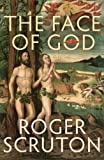 Roger Scruton The Face of God: The Gifford Lectures