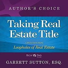 Taking Real Estate Title: A Selection from Rich Dad Advisors: Loopholes of Real Estate | Livre audio Auteur(s) : Garrett Sutton Narrateur(s) : Garrett Sutton