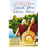 Wish You Were Here ~ Lani Diane Rich