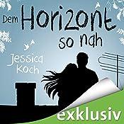 Dem Horizont so nah (Die Danny-Trilogie 1) | Jessica Koch