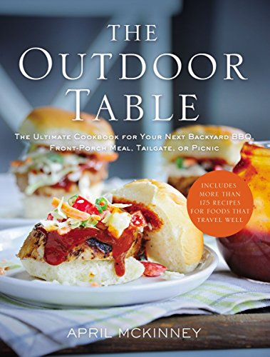 Download The Outdoor Table: The Ultimate Cookbook for Your Next Backyard BBQ, Front-Porch Meal, Tailgate, or Picnic