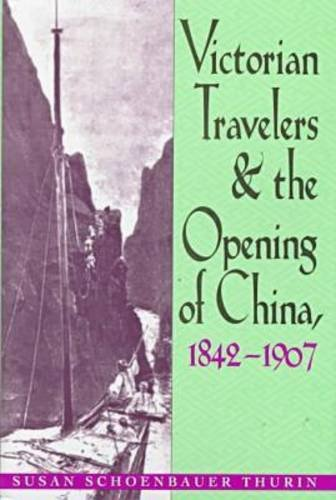 Victorian Travelers and the Opening of China, 1842-1907